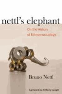 Nettl's Elephant - On the History of Ethnomusicology.