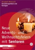 Neue Advents- und Weihnachtsfeiern mit Senioren - Gestaltungsideen und Vorlagen ( mit CD-Rom).