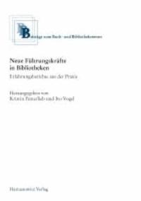 Neue Führungskräfte in Bibliotheken - Erfahrungsberichte aus der Praxis.