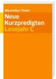 Neue Kurzpredigten - Lesejahr C.