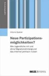 Neue Partizipationsmöglichkeiten? - Wie Jugendliche mit und ohne Migrationshintergrund das Internet politisch nutzen.