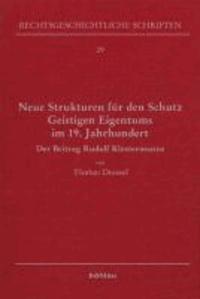 Neue Strukturen für den Schutz Geistigen Eigentums im 19. Jahrhundert - Der Beitrag Rudolf Klostermanns.