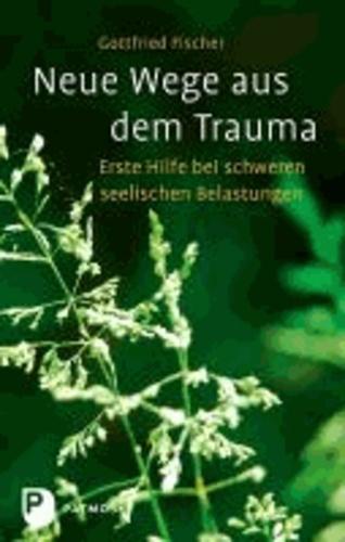 Neue Wege aus dem Trauma - Erste Hilfe bei schweren seelischen Belastungen.