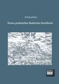 Neues praktisches Badisches Kochbuch.