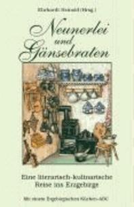 Neunerlei und Gänsebraten - Eine literarisch-kulinarische Reise ins Erzgebirge; Mit einem erzgebirgischen Küchen-ABC.