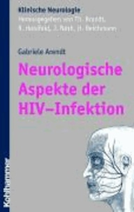 Neurologische und neuropsychiatrische Aspekte der HIV-Infektion - Grundlagen, Diagnostik und Therapie.
