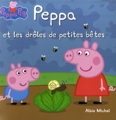Neville Astley et Mark Baker - Peppa et les drôles de petites bêtes.