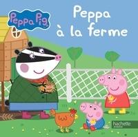 Neville Astley et Mark Baker - Peppa Pig  : Peppa à la ferme.