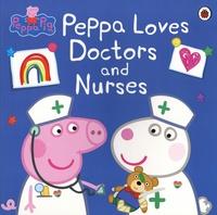 Neville Astley et Mark Baker - Peppa Pig  : Peppa Loves Doctors and Nurses.