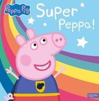 Neville Astley et Mark Baker - Peppa Pig  : Super Peppa !.