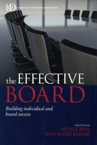 Neville Bain et Roger Barker - The Effective Board - Building individual and board success.