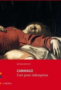 Neville Rowley - Caravage - L'art pour rédemption.