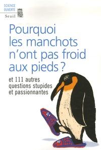 Pourquoi les manchots nont pas froid aux pieds ? - Et 111 autres questions stupides et passionnantes.pdf