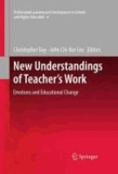 Christopher Day - New Understandings of Teacher's Work - Emotions and Educational Change.