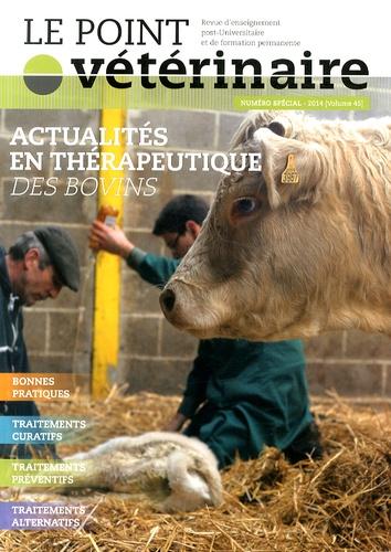 Point Vétérinaire - Le Point Vétérinaire N° 45 spécial 2014 : Actualités en thérapeutique des bovins.