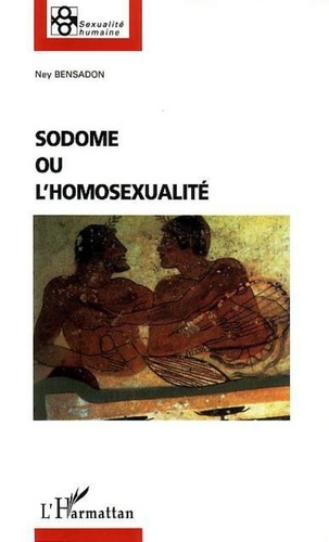Ney Bensadon - Sodome ou l'homosexualité.