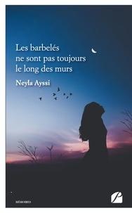 Neyla Ayssi - Les barbelés ne sont pas toujours le long des murs.