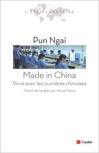 Ngai Pun - Made in China - Vivre avec les ouvrières chinoises.