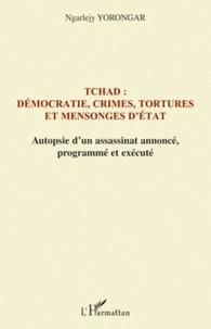 Ngarlejy Yorongar - Tchad : démocratie, crimes, tortures et mensonges d'Etat - Autopsie d'un assassinat annoncé le 3 février 1999, programmé et exécuté le 3 février 2008.
