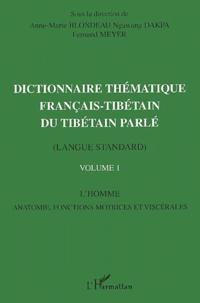 Ngawang Dakpa et Fernand Meyer - Dictionnaire thématique français-tibétain du tibétain parlé (langue standard) - Volume 1, L'Homme, anatomie, fonctions motrices et viscérales.