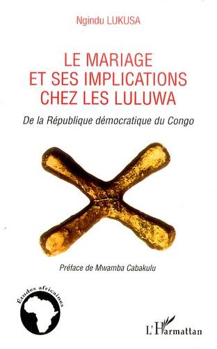 Ngindu Lukasa - Le mariage et ses implications chez les Luluwa de la République démocratique du Congo.