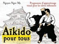 Ngoc-My Nguyen - Aïkido pour tous - Programme d'apprentissage visuel pour les élèves débutants, Tome 1.