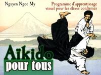 Google livres téléchargeur epub Aikido pour tous  - Programme d'apprentissage visuel pour les élèves confirmés, Tome 2 CHM FB2 iBook par Ngoc-My Nguyen 9782846173490 (Litterature Francaise)