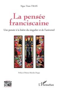 Ngoc Tiem Tran - La pensée franciscaine - Une pensée à la lisière du singulier et de l'universel.