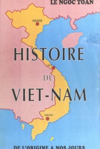 Ngoc Toan Lê - Histoire du Vietnam - De l'origine à nos jours.