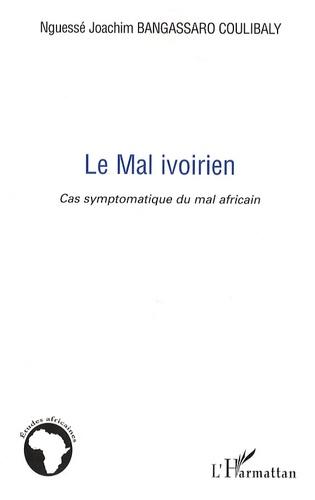 Nguessé Joachim Bangassaro Coulibaly - Le Mal ivoirien - Cas symptomatique du mal africain.