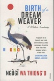 Ngugi wa Thiong'o - Birth of a Dream Weaver - A Writer's Awakening.