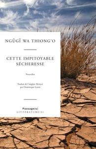Ngugi wa Thiong'o - Cette impitoyable sécheresse et autres nouvelles.