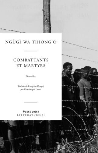 Ngugi wa Thiong'o - Combattants et martyrs.