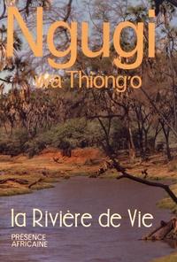 Ngugi wa Thiong'o - La Rivière de vie.