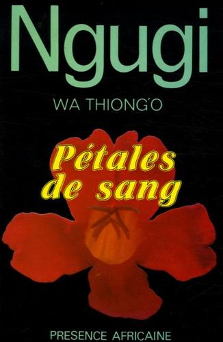 Ngugi wa Thiong'o - Pétales de sang.