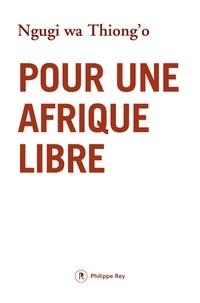 Ngugi wa Thiong'o - Pour une Afrique libre.
