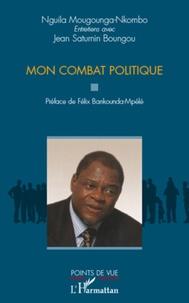 Nguila Moungounga-Nkombo - Mon combat politique.