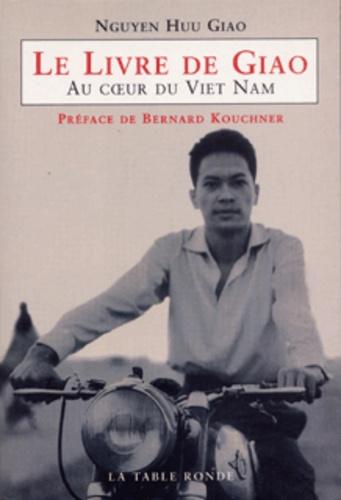 Nguyen-Huu Giao - Le livre du Giao - Au coeur du Viet Nam.