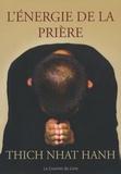 Nhat-Hanh Thich - L'énergie de la prière - Comment approfondir votre pratique spirituelle.