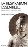 Nhat-Hanh Thich - La respiration essentielle. - Notre rendez-vous avec la vie.