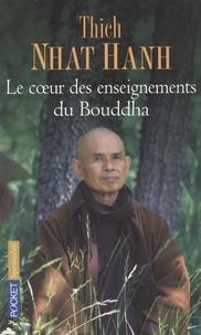 Nhat-Hanh Thich - Le coeur des enseignements du Boudha - Les quatre nobles vérités ; Le noble sentier des huit pratiques justes et autres enseignements fondamentaux du bouddhisme.