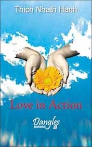 Nhat-Hanh Thich - Love in action - La non-violence au service des autres.