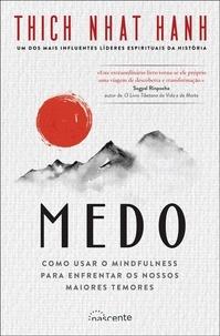 Nhat Thich Hanh - Medo: Como Usar o Mindfulness para Enfrentar os Nossos Maiores Temores.