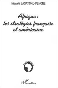 Niagalé Bagayoko-Penone - Afrique : les stratégies française et américaine.