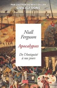 Niall Ferguson - Apocalypses - De l'Antiquité à nos jours.