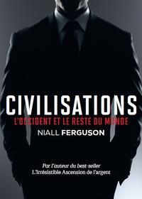 Niall Ferguson et Pascale-Marie Deschamps - Civilisations - Nous et le reste du monde.