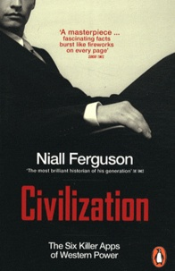 Niall Ferguson - Civilization - The Six Killer Apps of Western Power.