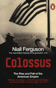 Niall Ferguson - Colossus - The Rise and Fall of the American Empire.