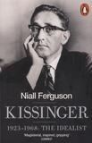 Niall Ferguson - Kissinger - 1923-1968: The Idealist.