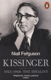 Niall Ferguson - Kissinger - 1923-1968: The Idealist.